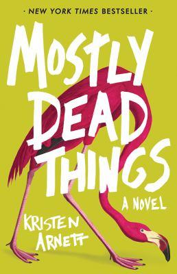 Cover image for Mostly dead things : a novel / Kristen Arnett.