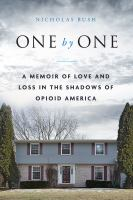 Cover image for One by one : a memoir of love and loss in the shadows of opioid America / Nicholas Bush.