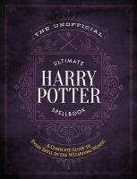 Cover image for The unofficial ultimate Harry Potter spellbook : a complete guide to every spell in the wizarding world.