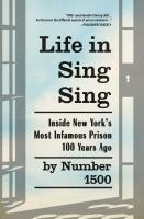 Cover image for Life in Sing Sing : inside New York's most infamous prison 100 years ago / by Number 1500.