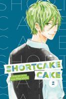 Cover image for Shortcake Cake. 2 / story and art by Suu Morishita ; translation, Emi Louie-Nishikawa ; touch-up art and lettering, Inori Fukada Trant.