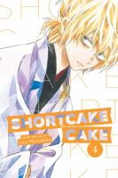 Cover image for Shortcake Cake. 4 / story and art by Suu Morishita ; translation, Emi Louie-Nishikawa ; touch-up art and lettering, Inori Fukuda Trant.