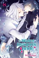 Cover image for The water dragon's bride. Vol. 8 / story & art by Rei Toma ; [English translation & adaptation, Abby Lehrke ; touch-up art & lettering, Monalisa de Asis].