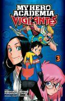 Cover image for My Hero Academia. Vigilantes, Volume 3 / story, Hideyuki Furuhashi ; art, Betten Court ; original concept, Kohei Horikoshi ; translation & English adaptation, Caleb Cook.