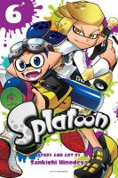 Cover image for Splatoon. Vol. 6 / story and art by Sankichi Hinodeya ; translation, Tetsuichiro Miyaki ; English adaptation, Jason A. Hurley ; lettering, John Hunt.
