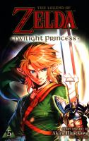 Cover image for The legend of Zelda. v.5, Twilight Princess / story and art by Akira Himekawa ; translation, John Werry ; English adaptation, Stan! ; touch-up and lettering, Evan Waldinger ; designer, Shawn Carrico ; editor, Mike Montesa.