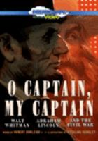 Cover image for O captain, my captain [DVD] : Walt Whitman, Abraham Lincoln, and the Civil War [DVD] / director, Andy T. Jones.