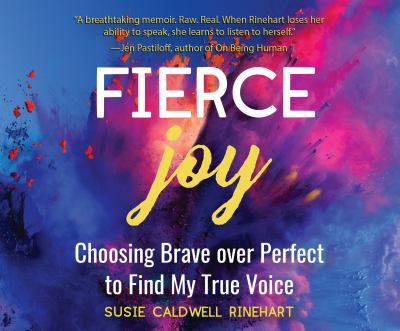 Cover image for Fierce joy [compact disc] : choosing brave over perfect to find my true voice / Susie Caldwell Rinehart.