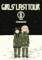 Cover image for Girls' last tour. 6 / Tsukumizu ; translation: Amanda Haley ; lettering: Xian Michele Lee.