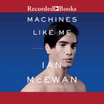Cover image for Machines like me [compact disc] : a novel / Ian McEwan.