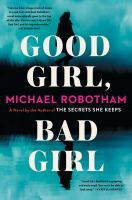 Cover image for Good girl, bad girl : a novel / Michael Robotham.