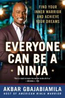 Cover image for Everyone can be a ninja : find your inner warrior and achieve your dreams / Akbar Gbajabiamila.