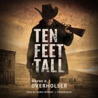 Cover image for Ten feet tall : collected stories / Wayne D. Overholser ; edited by Stephen Overholser.