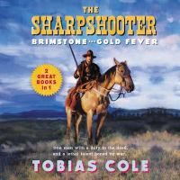 Cover image for The sharpshooter. Brimstone and Gold fever [compact disc] / Tobias Cole.