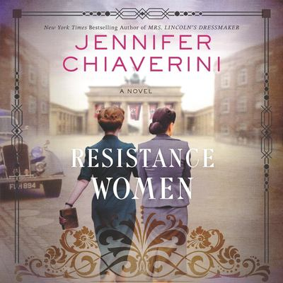 Cover image for Resistance women [compact disc] : a novel / Jennifer Chiaverini.
