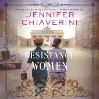 Cover image for Resistance women [compact disc] : a novel / Jennifer Chiaverini.