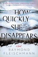 Cover image for How quickly she disappears / Raymond Fleischmann.