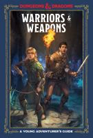 Cover image for Warriors & weapons : a young adventurer's guide : Dungeons & dragons / written by Jim Zub ; illustrations by Conceptopolis.