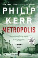 Cover image for Metropolis [large print] : a Bernie Gunther novel / Philip Kerr.