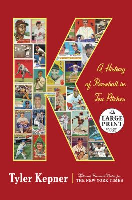 Cover image for K [large print] : a history of baseball in ten pitches / Tyler Kepner.
