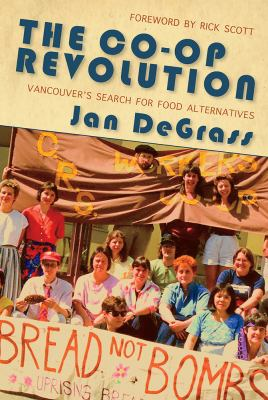 Cover image for The co-op revolution : Vancouver's search for food alternatives / Jan DeGrass.
