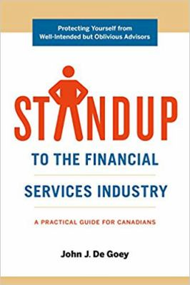 Cover image for Standup to the financial services industry : a practical guide for Canadians / John J. De Goey.
