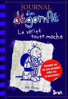 Cover image for Journal d'un dégonflé, La verite toute moche [french] / Jeff Kinney.