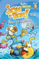 Cover image for Super agent Jon Le Bon! 3, Operation shorthand / written and illustrated by Alex A ; translator, Rhonda Mullins.