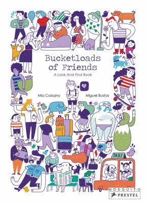 Cover image for Bucketloads of friends : a look and find book / Mia Cassany, Miguel Bustos ; translated by Paul Kelly.