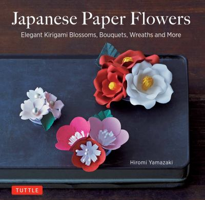 Cover image for Japanese paper flowers : elegant kirigami blossoms, bouquets, wreaths and more / Hiromi Yamazaki.