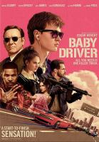 Cover image for Baby driver Tristar Pictures and MRC present ; a Working Title/Big Talk Pictures production ; a film by Edgar Wright ; produced by Nira Park, Tim Bevan, Eric Fellner ; written and directed by Edgar Wright.