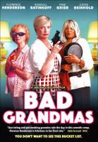 Cover image for Bad grandmas [DVD] / Kalinga Productions presents in association with Lamplight Films ; a film by Srikant Chellappa ; story, Srikant Chellapa ; screenplay Srikant Chellappa and Jack Snyder ; producer Dan Byington [and five others] ; director, Srikant Chellappa.
