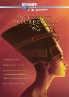 Cover image for Nefertiti resurrected [DVD] / Atlantic Productions ; Discover Communications ; Family Home Entertainment ; writer, Shaun Trevisick ; director, Matthew Wortman.