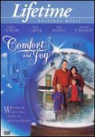 Cover image for Comfort and joy [DVD] / Lifetime Television and Paramount Pictures in association with Ron Ziskin Productions ; producers, Armand Leo, Cathy Mickel Gibson ; written by Judd Parkin ; directed by Maggie Greenwald.
