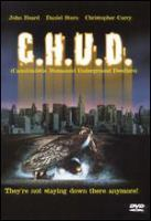 Cover image for C.H.U.D. [DVD] / Andrew Bonime presents ; screenplay by Parnell Hall ; story by Shepard Abbott ; produced by Andrew Bonime ; directed by Douglas Cheek.