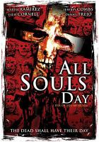 Cover image for All souls day [DVD] = Dia de los muertos / CFQ Films ; New Arc Entertainment ; written by Mark A. Altman ; produced by Mark A. Altlman and Mark Gottwald ; directed by Jeremy Kasten.