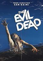 Cover image for The evil dead [DVD] / Renaissance Pictures ; produced by Robert G. Tapert ; written and directed by Sam Raimi.