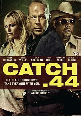 Cover image for Catch .44 [DVD] / an Annapurna production, an Emmett/Furla Films production in association with Benaroya Pictures and Waterfall Media ; produced by Randall Emmett, Michael Benaroya, Megan Ellison ; written and directed by Aaron Harvey.