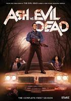 Cover image for Ash vs evil dead. The complete first season [DVD] / Starz Originals presents ; Renaissance Pictures ; producers, Chloe Smith, Aaron Lam, Rick Jacobson, Sean Clements, Dominic Dierkes ; developed for television by Sam Raimi & Ivan Raimi & Tom Spezialy.