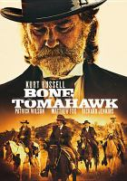 Cover image for Bone Tomahawk [DVD] / Caliber Media presents ; in association with The Fyzz Facility and Realmbuilder Productions ; a Dallas Sonnier & Jack Heller production ; produced by Dallas Sonnier & Jack Heller ; written and directed by S. Craig Zahler.