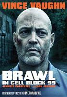 Cover image for Brawl in cell block 99 [DVD] / Assemble Media, Cinestate and IMG Films present in association with Realmbuilder Productions ; produced by Jack Heller, Dallas Sonnier ; written and directed by S. Craig Zahler.