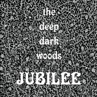 Cover image for Jubilee [compact disc] / the Deep Dark Woods.