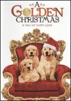 Cover image for A golden Christmas [DVD] : a tail of puppy love / Mar Vista Entertainment presents a Maple Island Films Production ; producers, John Murlowski, Tom Shell ; screenplay by Jay Cipriani ; directed by John Murlowski.