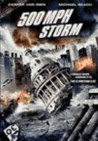 Cover image for 500 MPH storm [blu-ray] / Asylum presents ; produced by David Michael Latt ; screenplay by K. Lee Hank Woon ; directed by Daniel T. Lusko.