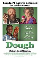 Cover image for Dough [DVD] / Menemsha Films and Umedia presents a Docler Entertainment and Viva Films production in association with Three Coloured Dog Films ; produced by Wolfgang Esenwein, György Gattyán, John Goldschmidt, András Somkuti ; screenplay by Yehudah Jez Freedman and Jonathan Benson ; directed by John Goldschmidt.