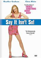 Cover image for Say it isn't so! [DVD] / Twentieth Century Fox presents a Conundrum Entertainment production ; produced by Bobby Farrelly, Bradley Thomas, Peter Farrelly ; written by Peter Gaulke & Gerry Swallow ; directed by J.B. Rogers.