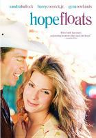 Cover image for Hope floats [DVD] / Twentieth Century Fox presents a Lynda Obst production in association with Fortis Films ; a Forest Whitaker film ; written by Steven Rogers ; produced by Lynda Obst ; Directed by Forest Whitaker.