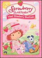 Cover image for Strawberry Shortcake. Meet Strawberry Shortcake [DVD] / a production of DIC Entertainment Corporation ... in conjunction with Those Characters From Cleveland, Inc. ; producer, Kaaren Brown ; written by Judy Rothman Rofé.