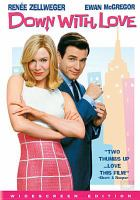 Cover image for Down with love [DVD] / Fox 2000 Pictures and Regency Enterprises present in association with Mediastream III a Jinks/Cohen Company production ; produced by Bruce Cohen, Dan Jinks ; written by Eve Ahlert & Dennis Drake ; directed by Peyton Reed.