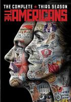 Cover image for The Americans. The complete third season [DVD] / FX Productions ; Twentieth Century-Fox Television, Inc. ; Amblin Television ; created by Joe Weisberg ; executive producers Joe Weisberg, Joel Fields, Graham Yost, Justin Falvey, Darryl Frank.
